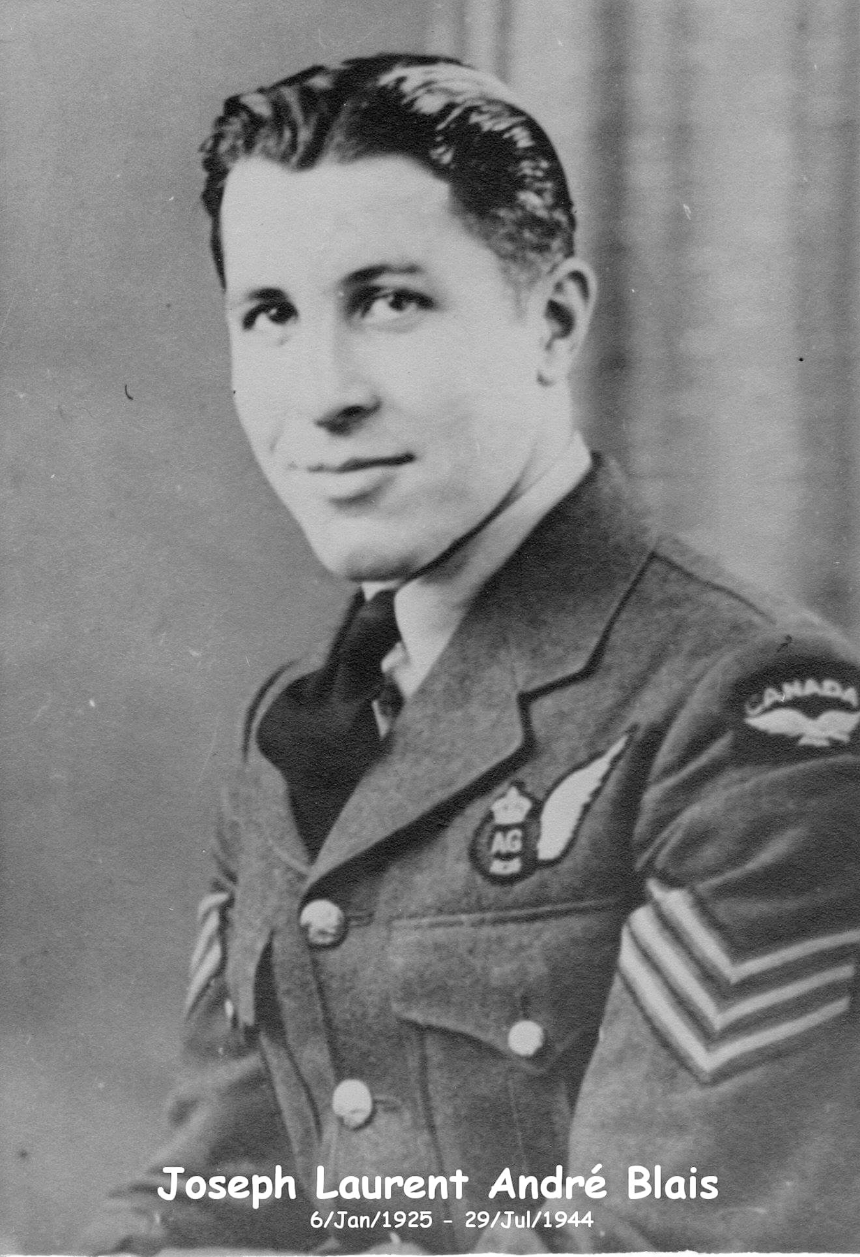 "Pilot Officer Joseph Blais, from Montreal, Québec, died when his Lancaster II LL-687 crashed in Germany on July 29, 1944. The inscription at the bottom of the photo reads: ""Joseph Laurent André Blais 6/Jan/1925 – 19/Jul/1944"". PHOTO: http://www.veterans.gc.ca/eng/remembrance/memorials/canadian-virtual-war-memorial/detail/2107148?Joseph%20Laurent%20Andre%20Blais"